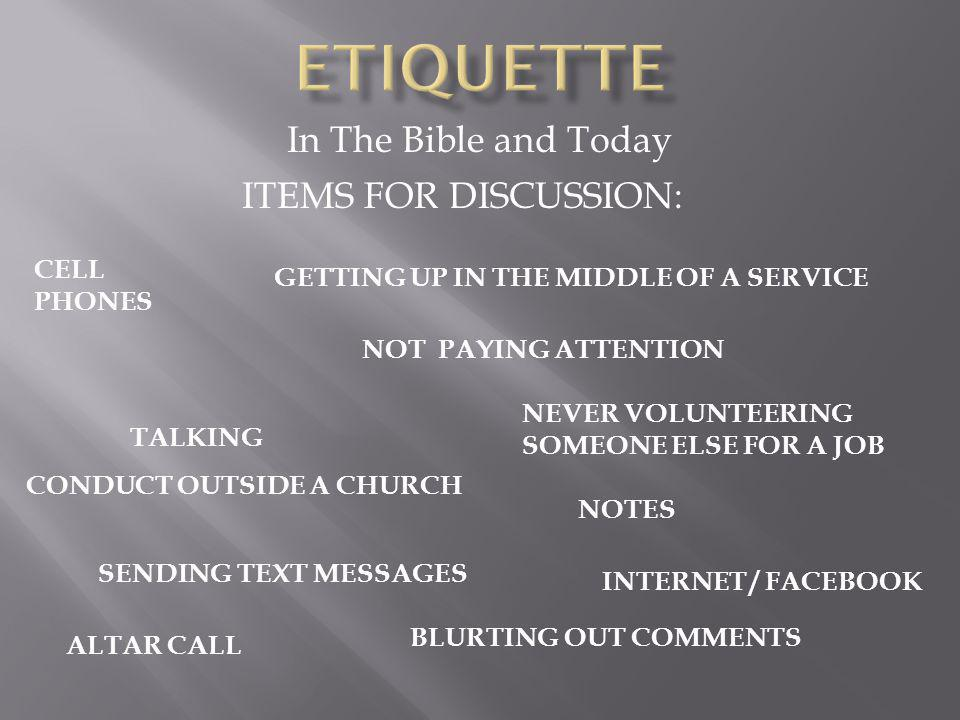 In The Bible and Today ITEMS FOR DISCUSSION: CELL PHONES TALKING CONDUCT OUTSIDE A CHURCH BLURTING OUT COMMENTS GETTING UP IN THE MIDDLE OF A SERVICE