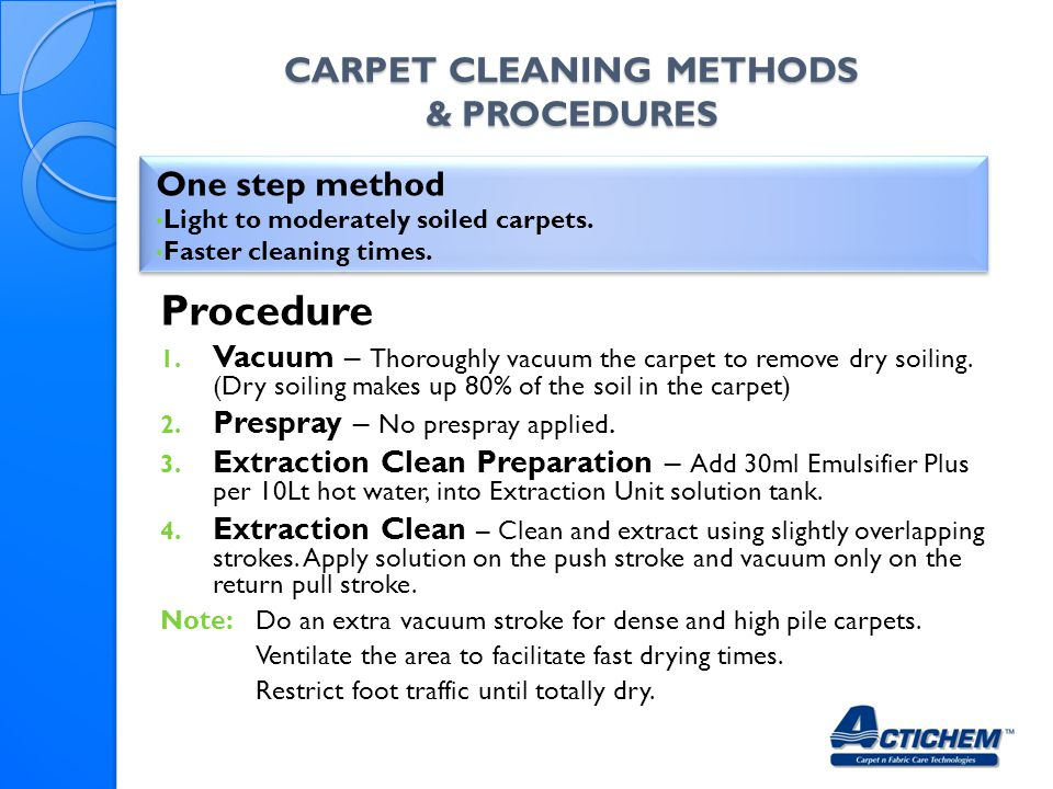 CARPET CLEANING METHODS & PROCEDURES One step method Light to moderately soiled carpets.