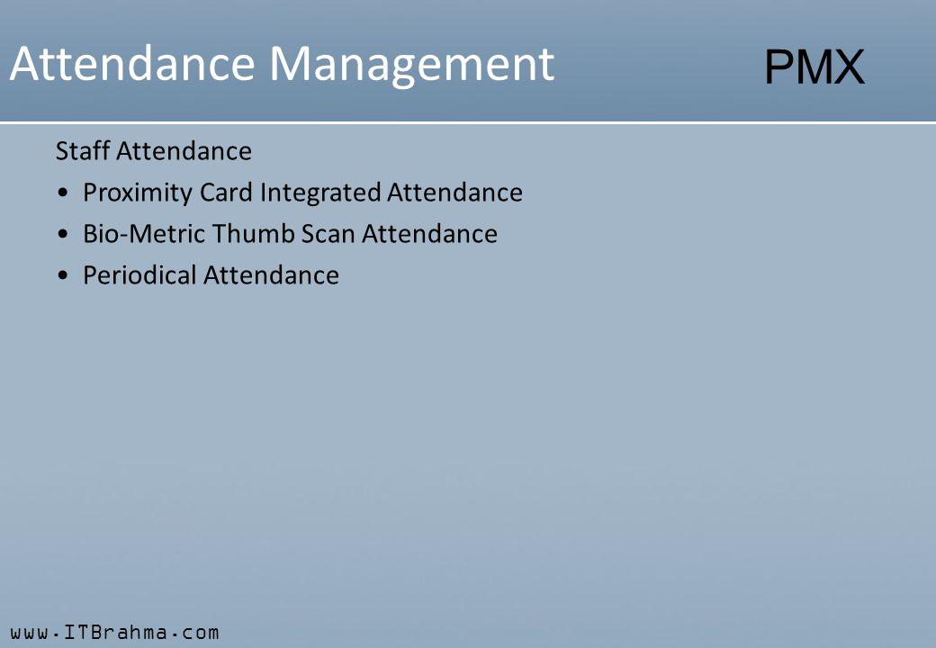 www.ITBrahma.com PMX Attendance Management Staff Attendance Proximity Card Integrated Attendance Bio-Metric Thumb Scan Attendance Periodical Attendanc