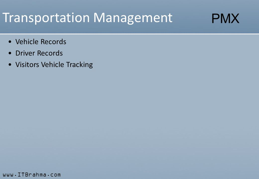 www.ITBrahma.com PMX Transportation Management Vehicle Records Driver Records Visitors Vehicle Tracking