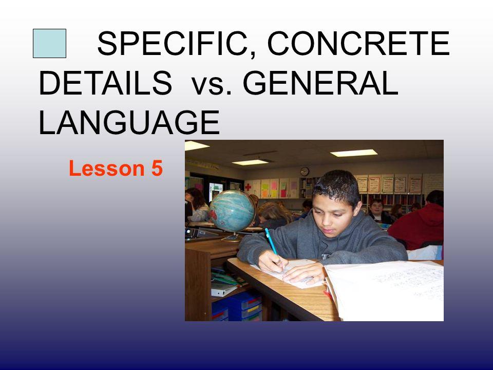 SPECIFIC, CONCRETE DETAILS vs. GENERAL LANGUAGE Lesson 5