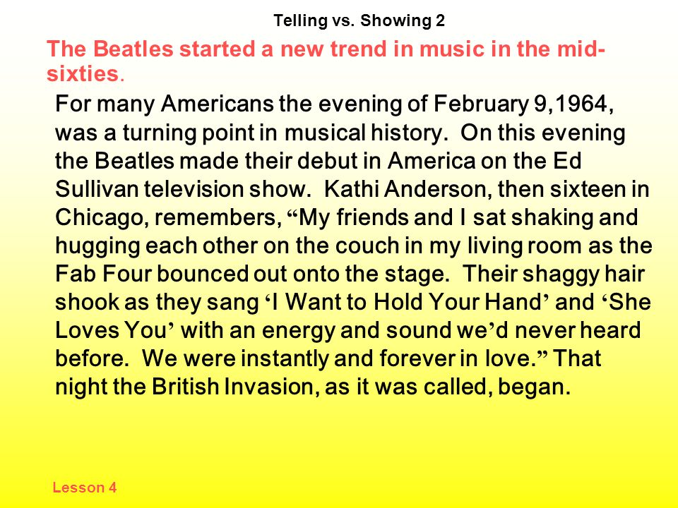 Telling vs.Showing 2 The Beatles started a new trend in music in the mid- sixties.