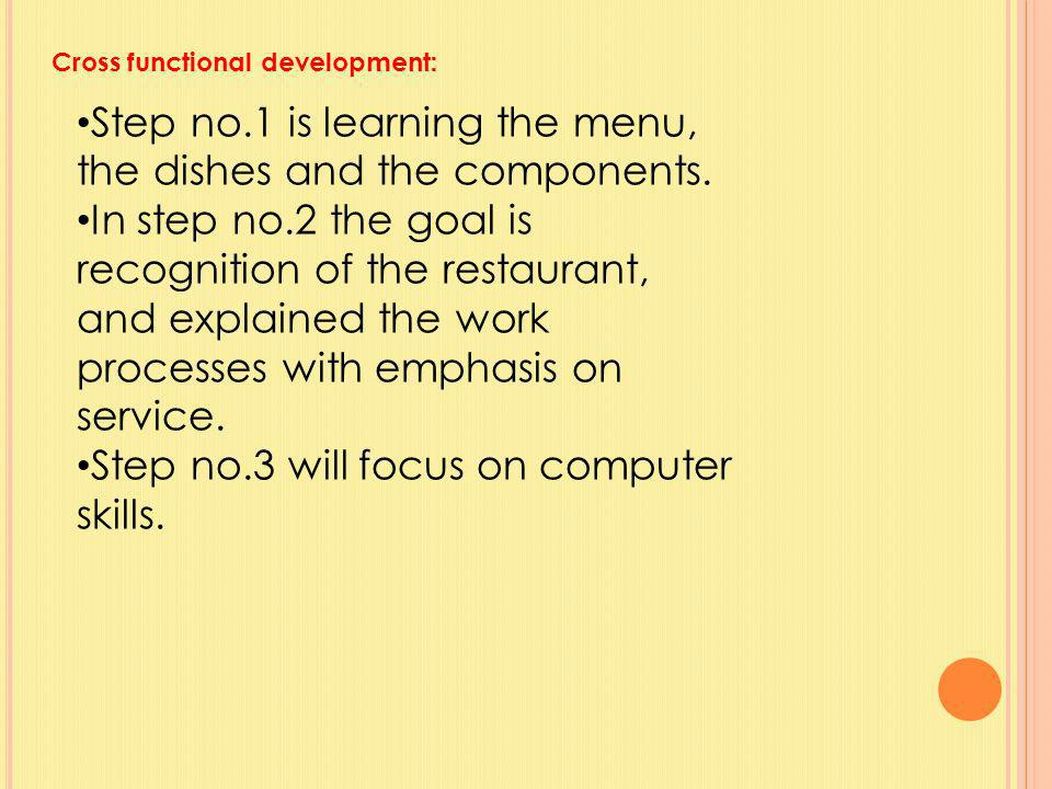 :Cross functional development Step no.1 is learning the menu, the dishes and the components.