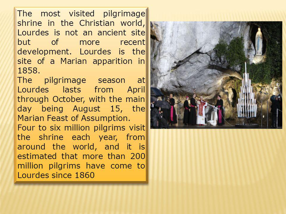 The most visited pilgrimage shrine in the Christian world, Lourdes is not an ancient site but of more recent development.