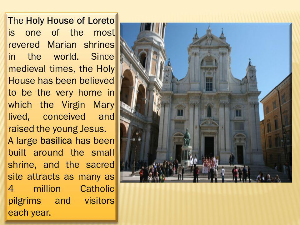 The Holy House of Loreto is one of the most revered Marian shrines in the world.