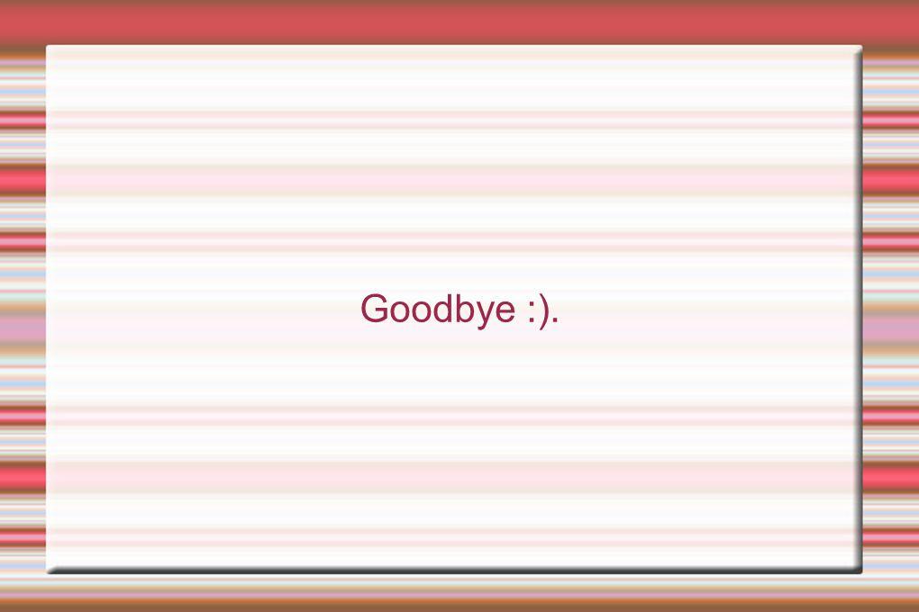 Goodbye :).