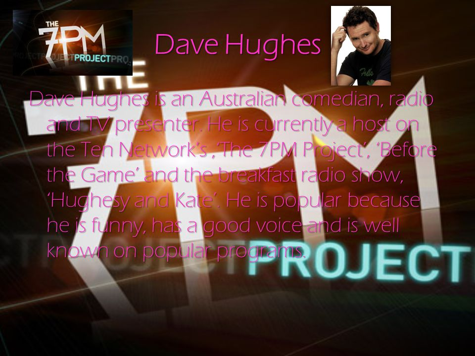 Dave Hughes Dave Hughes is an Australian comedian, radio and TV presenter.