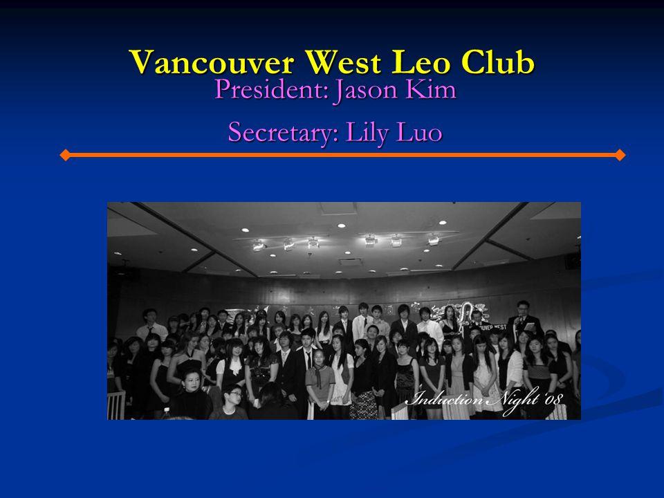 Vancouver West Leo Club President: Jason Kim Secretary: Lily Luo