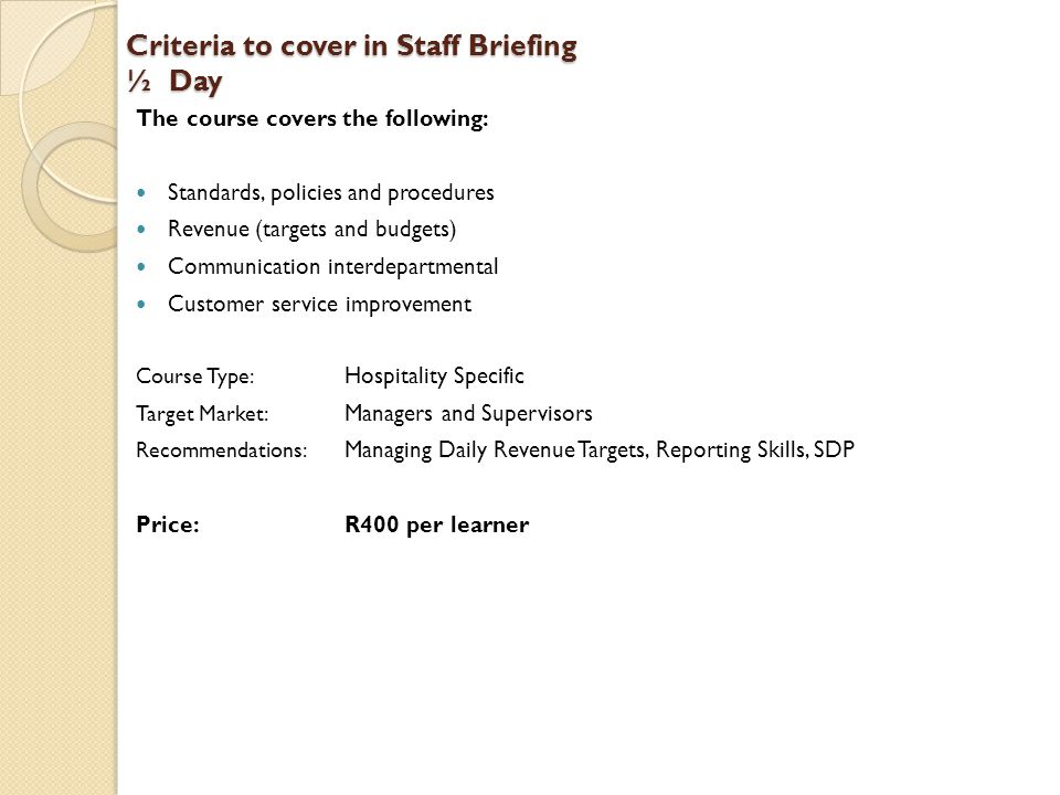 Reporting Skills ½ Day The course covers the following: Types of reports Reporting formats How to structure a report The importance of editing Course Type: Hospitality Specific and Non Hospitality Specific Target Market: Managers and Supervisors Recommendations: SDP, MDP Price: R400 per learner