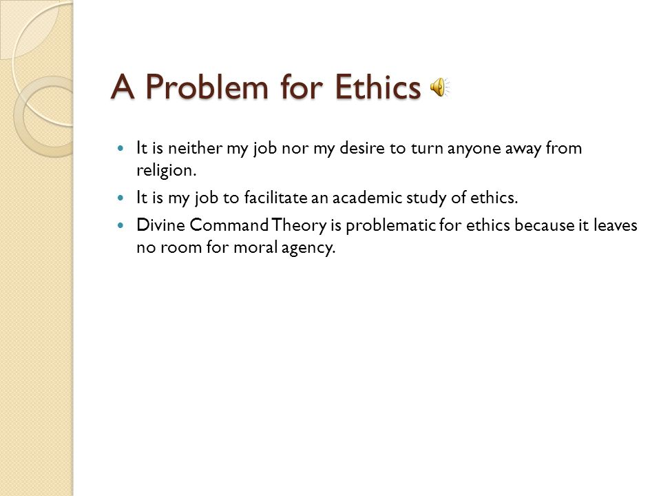 A Problem for Ethics It is neither my job nor my desire to turn anyone away from religion.