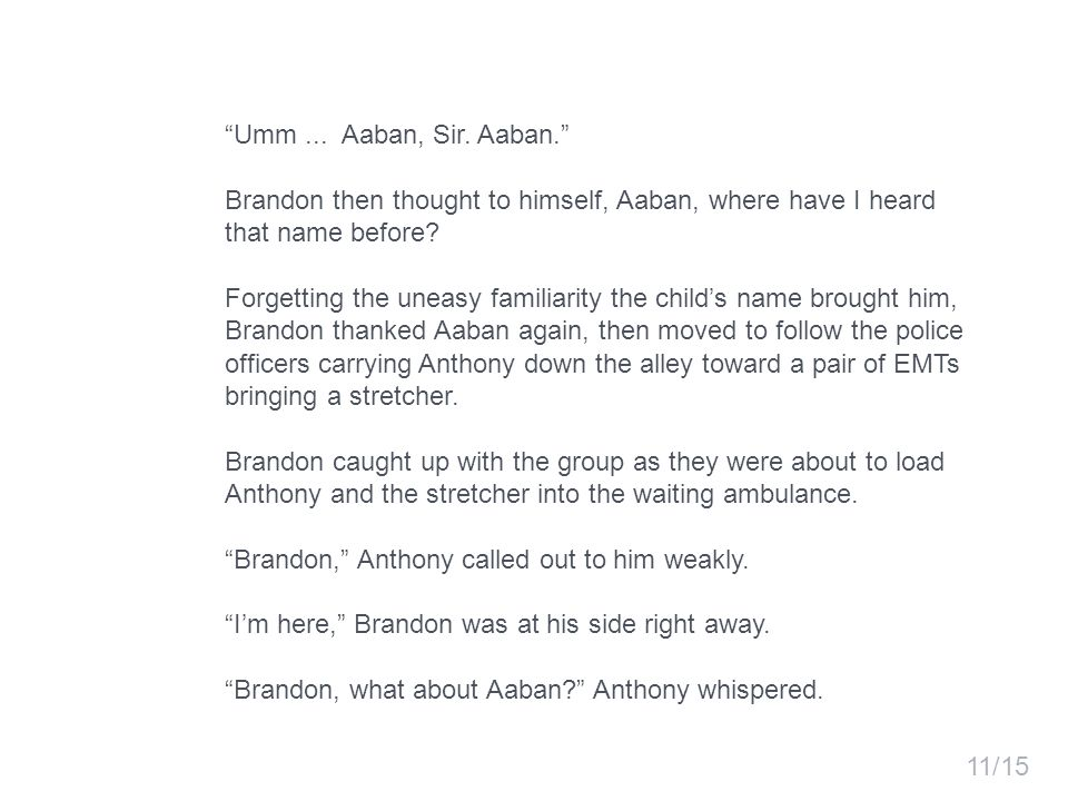 Umm... Aaban, Sir. Aaban. Brandon then thought to himself, Aaban, where have I heard that name before? Forgetting the uneasy familiarity the childs na