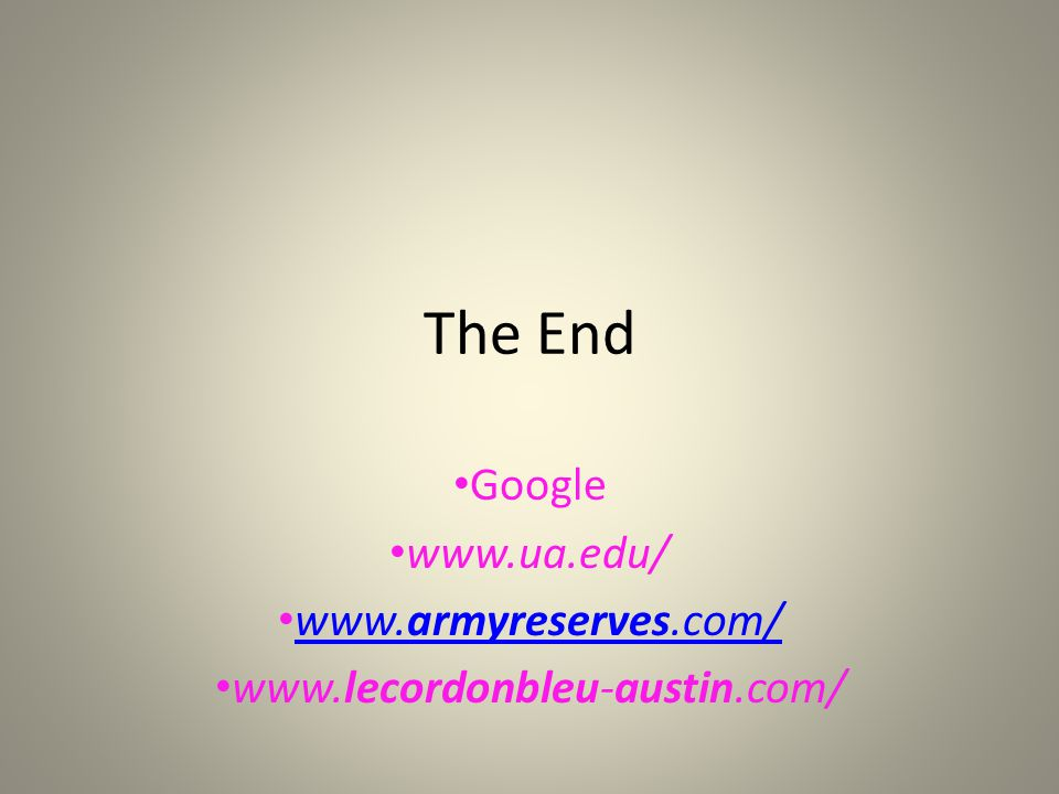 The End Google www.ua.edu/ www.armyreserves.com/ www.armyreserves.com/ www.lecordonbleu-austin.com/