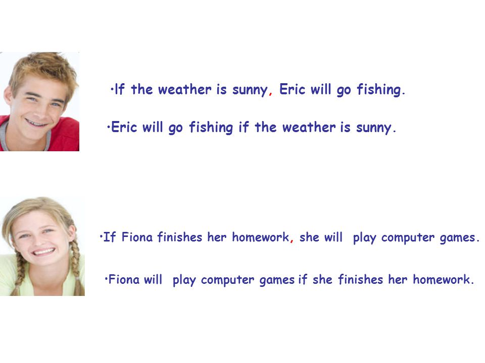 lf the weather is sunny, Eric will go fishing. Eric will go fishing if the weather is sunny.