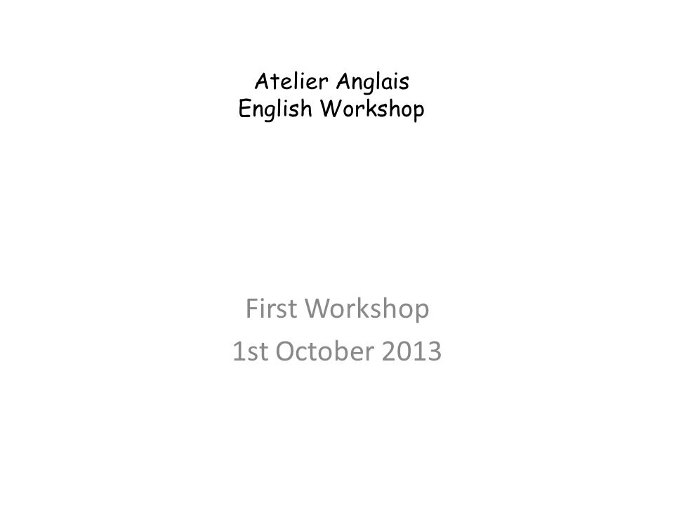 Atelier Anglais English Workshop First Workshop 1st October 2013