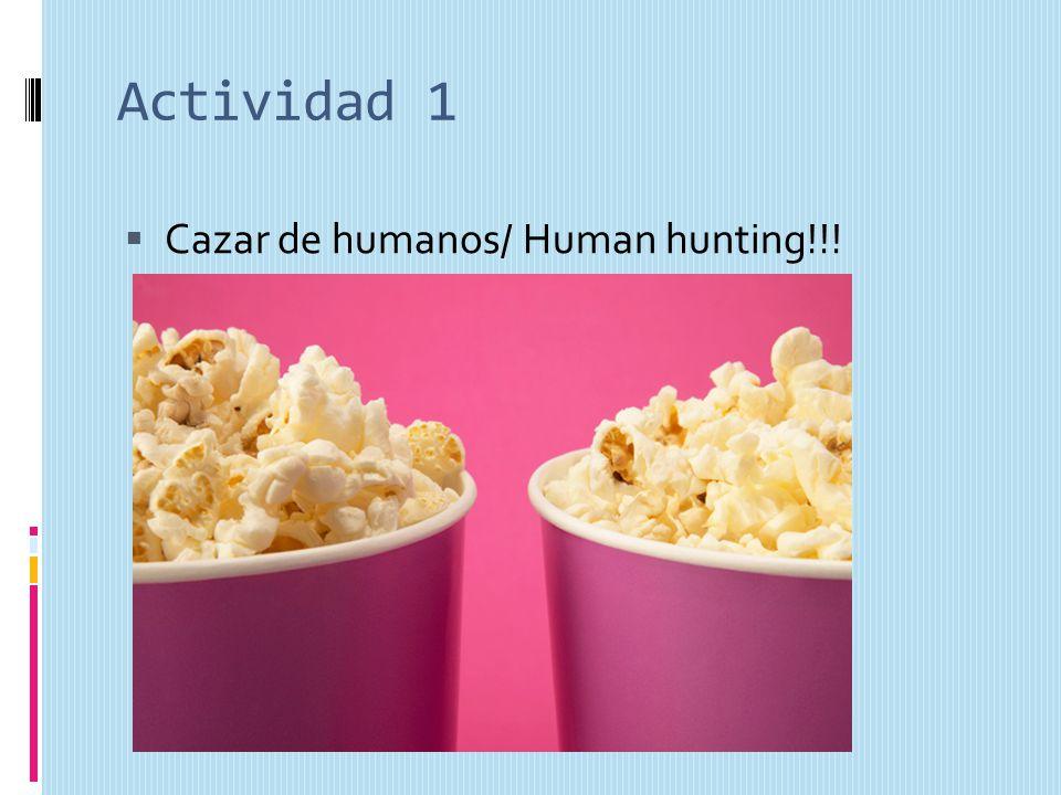 Actividad 1 Cazar de humanos/ Human hunting!!!