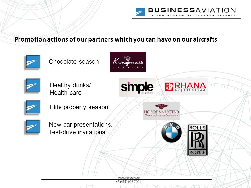 Promotion actions of our partners which you can have on our aircrafts Chocolate season Healthy drinks/ Health care Elite property season New car presentations.