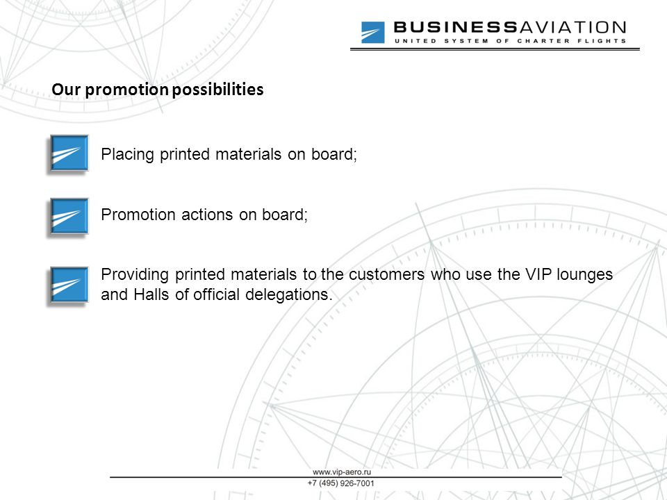 Our promotion possibilities Placing printed materials on board; Promotion actions on board; Providing printed materials to the customers who use the VIP lounges and Halls of official delegations.