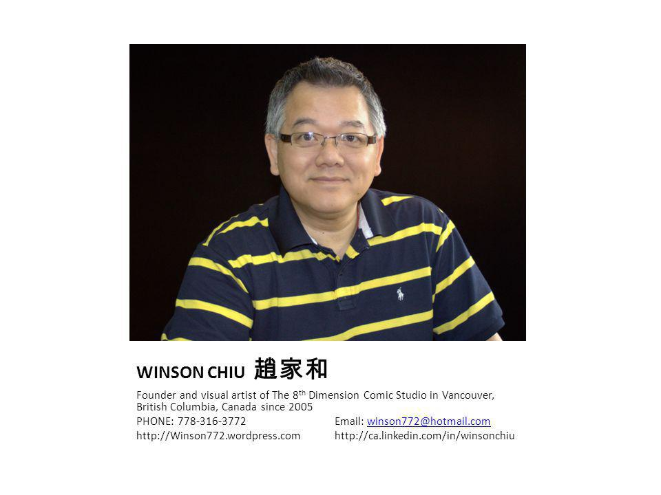 WINSON CHIU Founder and visual artist of The 8 th Dimension Comic Studio in Vancouver, British Columbia, Canada since 2005 PHONE: 778-316-3772Email: w