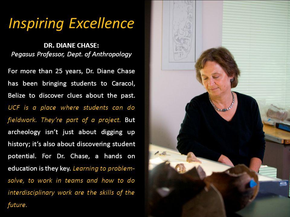 Inspiring Excellence DR. DIANE CHASE: Pegasus Professor, Dept.