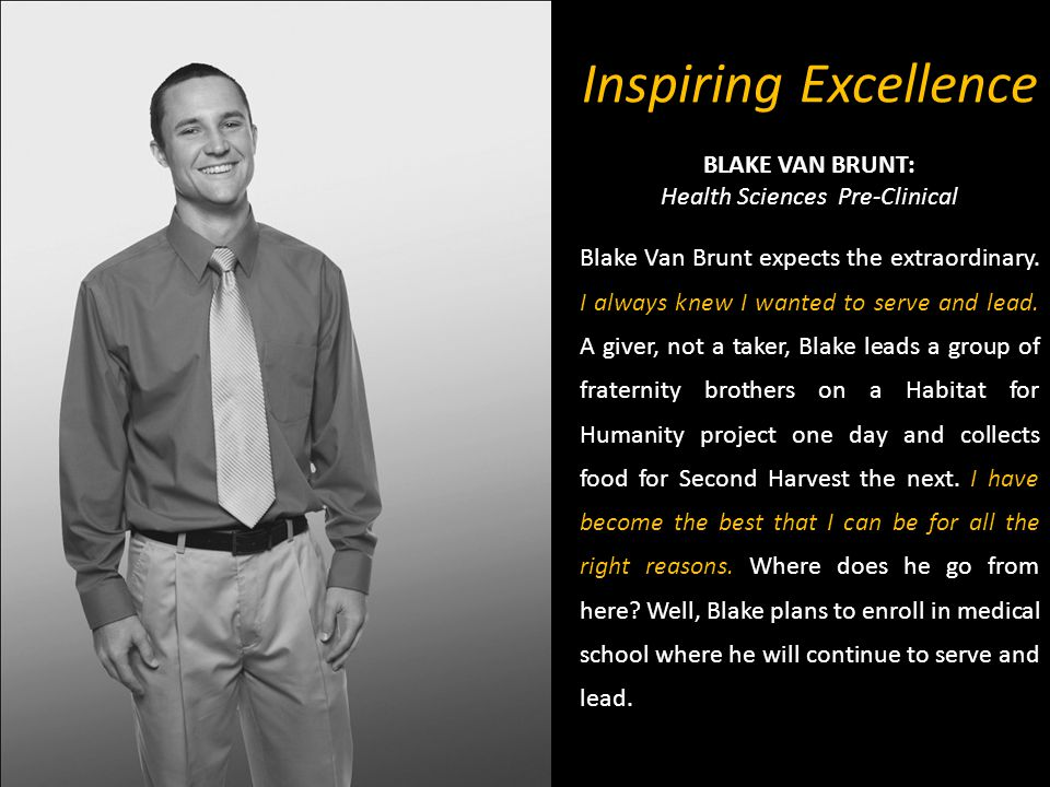 Inspiring Excellence BLAKE VAN BRUNT: Health Sciences Pre-Clinical Blake Van Brunt expects the extraordinary.