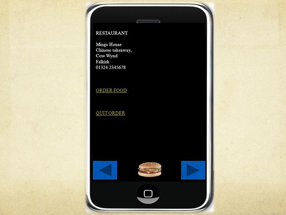 RESTAURANT Mings House Chinese takeaway, Cow Wynd Falkirk 01324 2345678 ORDER FOOD QUIT ORDER