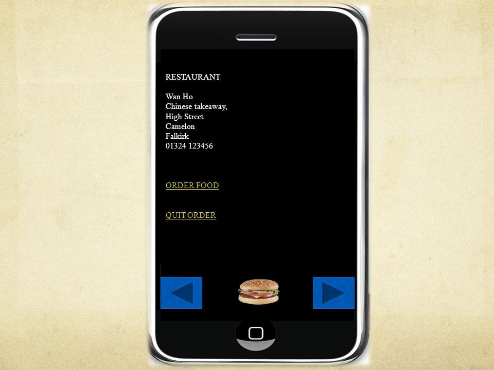 RESTAURANT Wan Ho Chinese takeaway, High Street Camelon Falkirk 01324 123456 ORDER FOOD QUIT ORDER