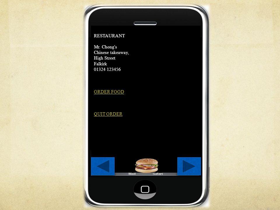 RESTAURANT Mr. Chong's Chinese takeaway, High Street Falkirk 01324 123456 ORDER FOOD QUIT ORDER