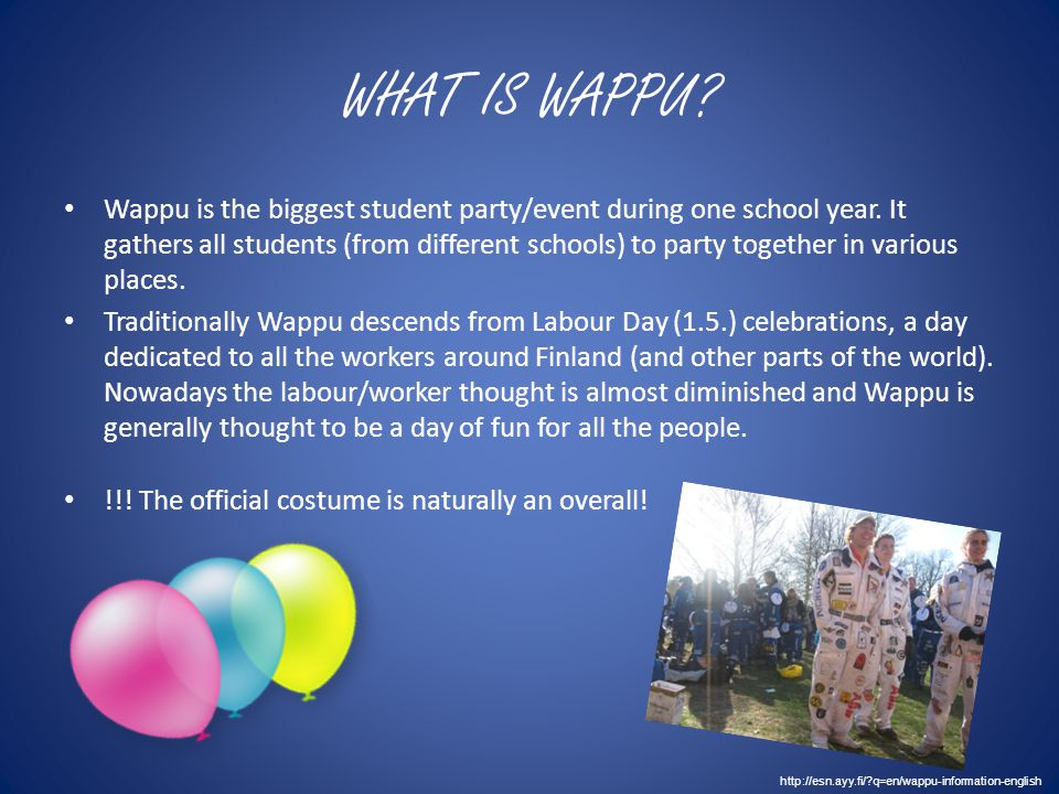 WHAT IS WAPPU. Wappu is the biggest student party/event during one school year.