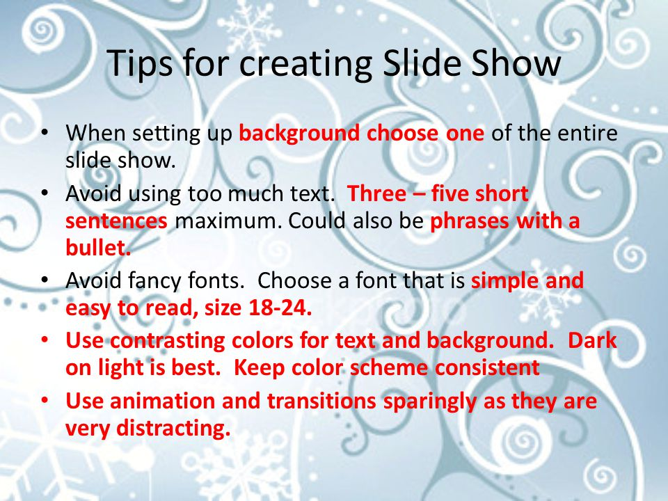 Tips for creating Slide Show When setting up background choose one of the entire slide show.