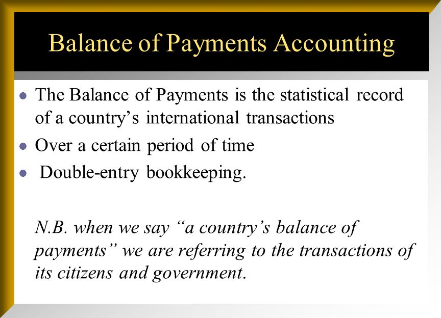 Balance of Payments Accounting The Balance of Payments is the statistical record of a countrys international transactions Over a certain period of tim