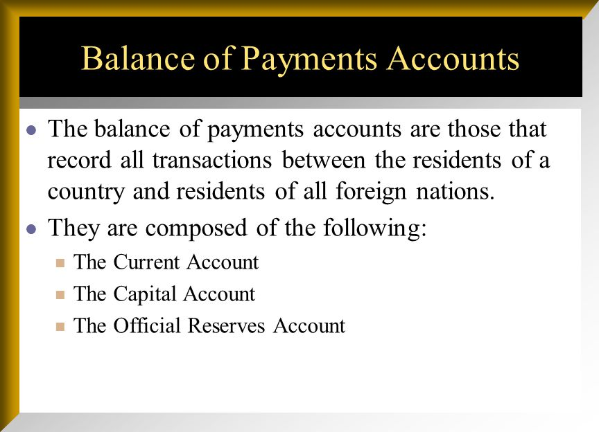 The balance of payments accounts are those that record all transactions between the residents of a country and residents of all foreign nations. They