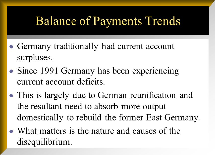 Germany traditionally had current account surpluses. Since 1991 Germany has been experiencing current account deficits. This is largely due to German