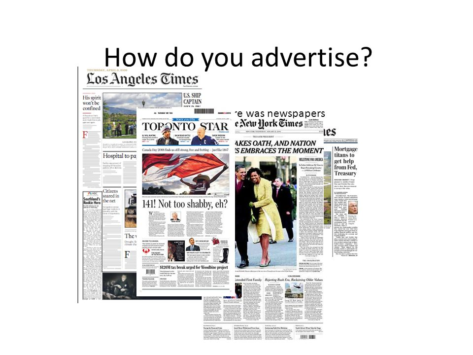 How do you advertise ... then there was newspapers