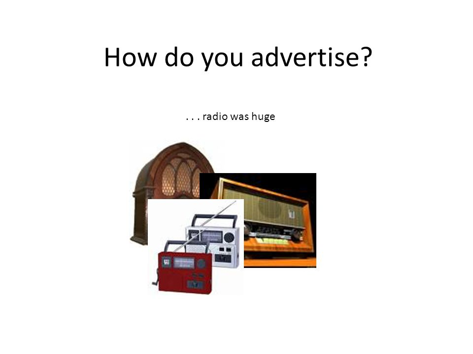 How do you advertise?... magazines