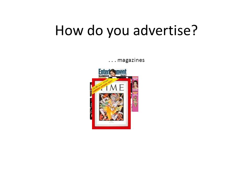 How do you advertise ... magazines