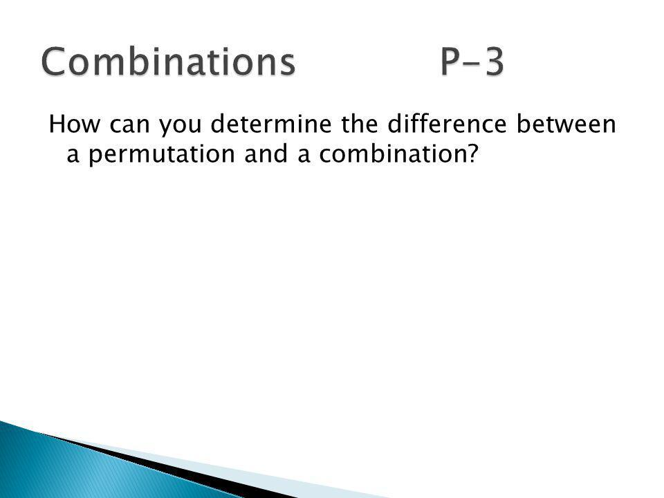 How can you determine the difference between a permutation and a combination