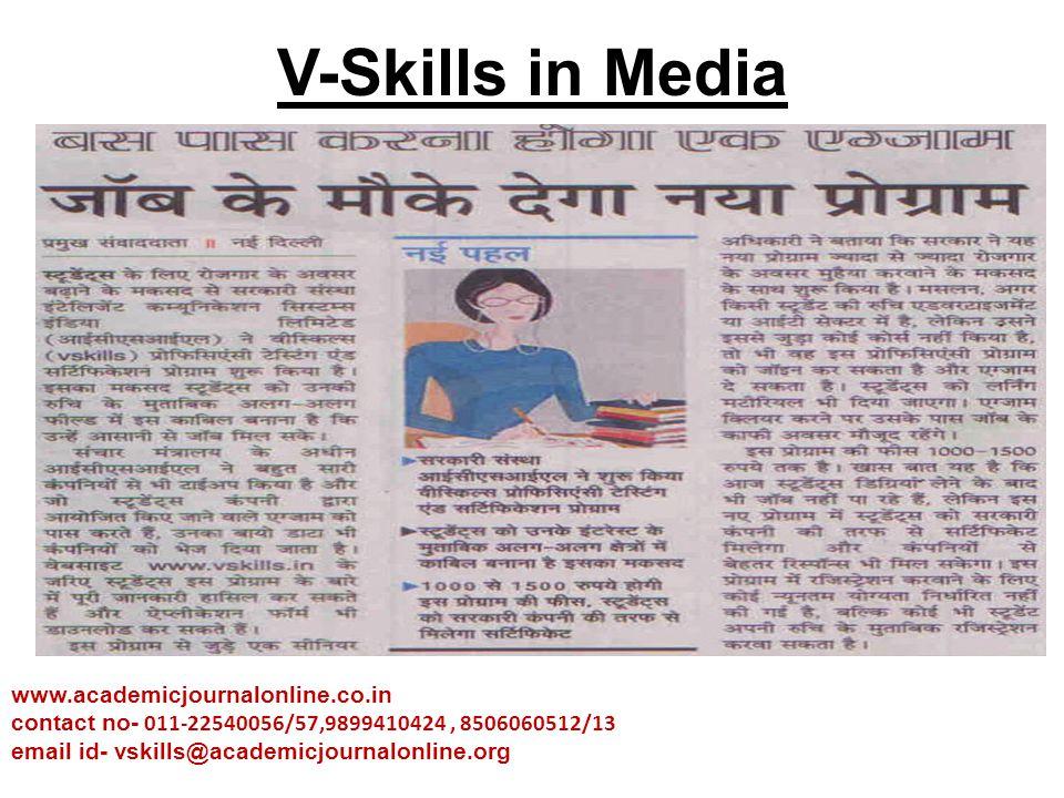 V-Skills in Media www.academicjournalonline.co.in contact no- 011-22540056/57,9899410424, 8506060512/13 email id- vskills@academicjournalonline.org