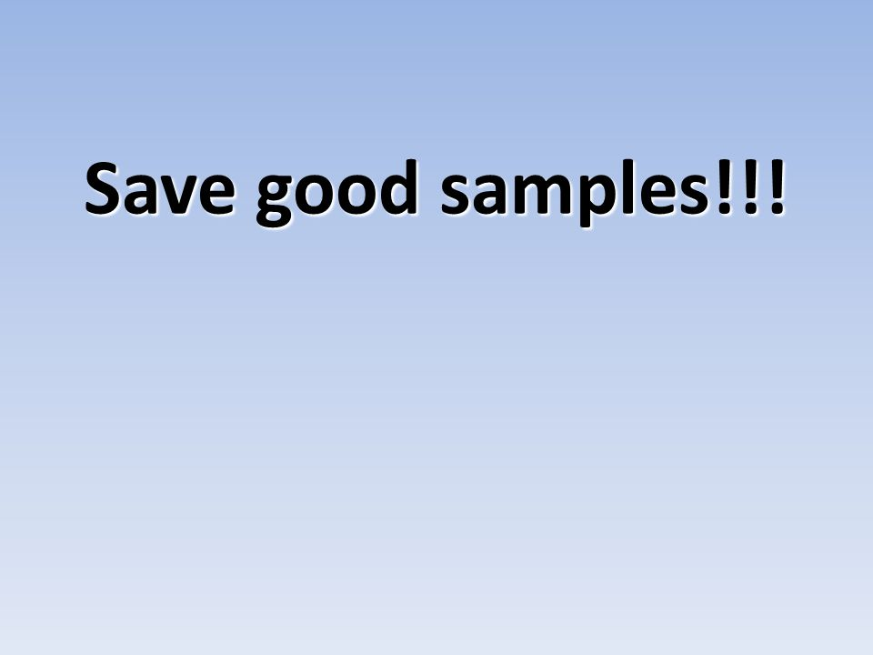 Save good samples!!!