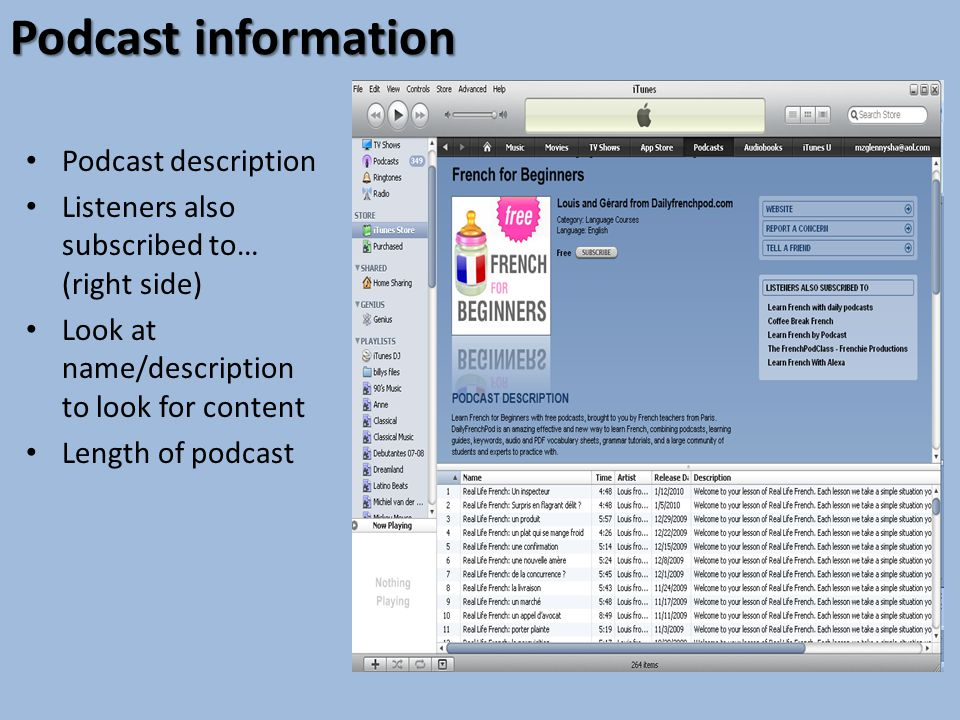 Podcast information Podcast description Listeners also subscribed to… (right side) Look at name/description to look for content Length of podcast