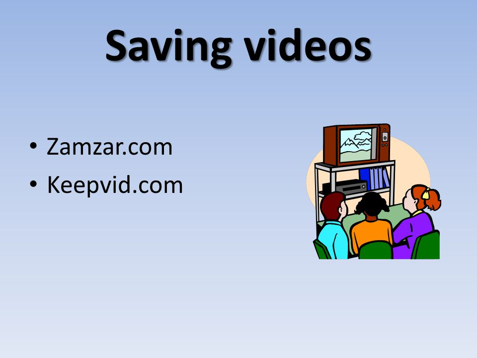 Saving videos Zamzar.com Keepvid.com