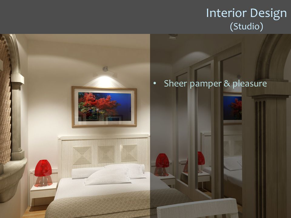 Interior Design (Studio) Sheer pamper & pleasure