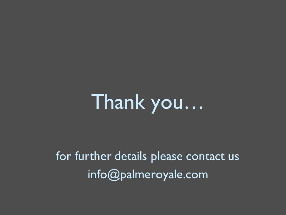 Thank you… for further details please contact us info@palmeroyale.com