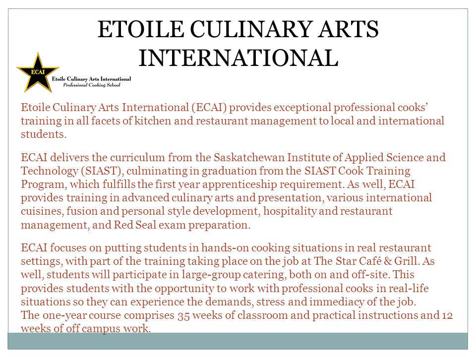 ETOILE CULINARY ARTS INTERNATIONAL Etoile Culinary Arts International (ECAI) provides exceptional professional cooks training in all facets of kitchen