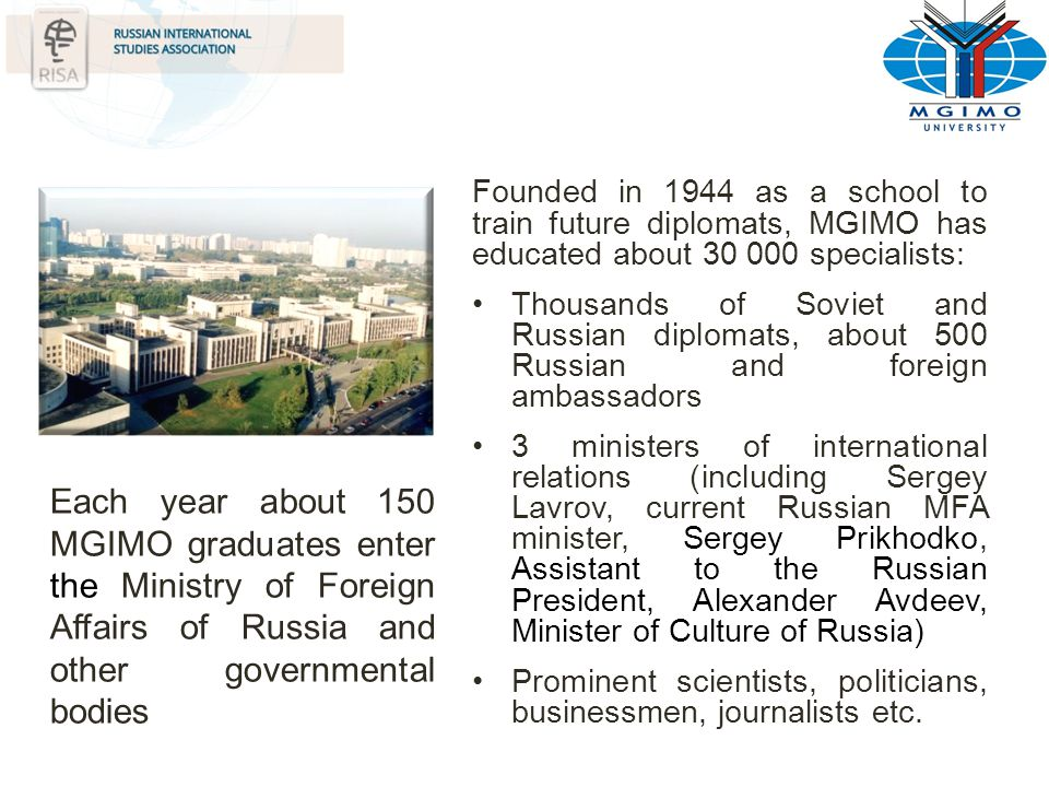 Founded in 1944 as a school to train future diplomats, MGIMO has educated about 30 000 specialists: Thousands of Soviet and Russian diplomats, about 5