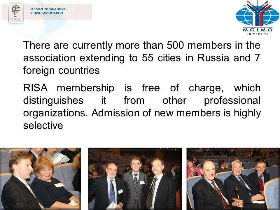 There are currently more than 500 members in the association extending to 55 cities in Russia and 7 foreign countries RISA membership is free of charg