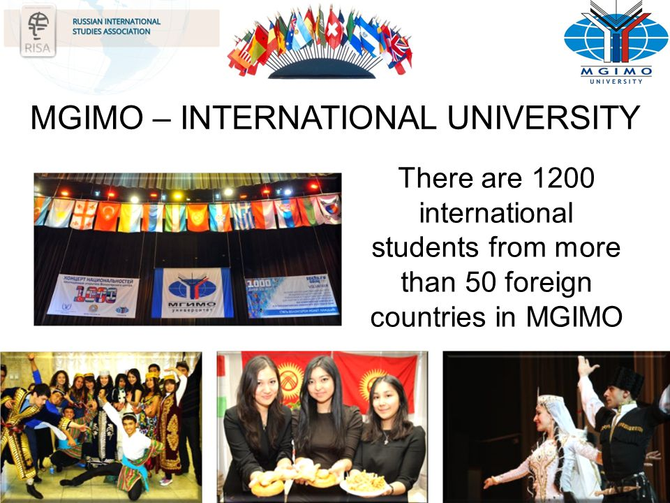 MGIMO – INTERNATIONAL UNIVERSITY There are 1200 international students from more than 50 foreign countries in MGIMO