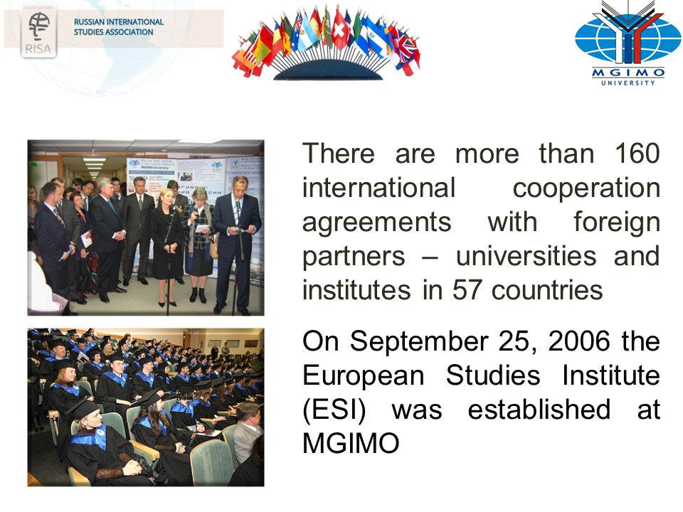There are more than 160 international cooperation agreements with foreign partners – universities and institutes in 57 countries On September 25, 2006