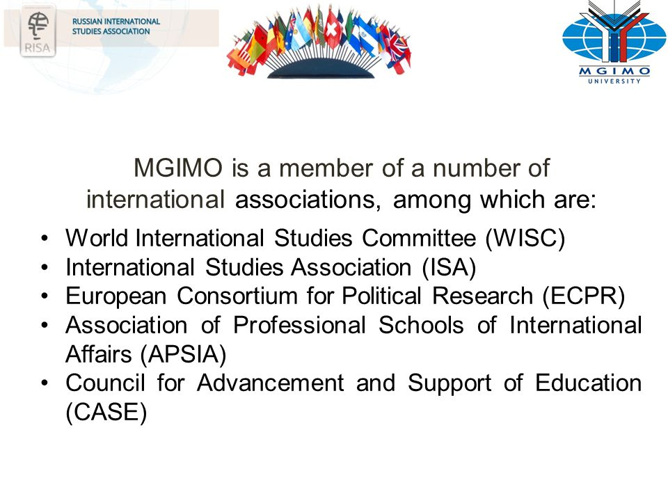 MGIMO is a member of a number of international associations, among which are: World International Studies Committee (WISC) International Studies Assoc