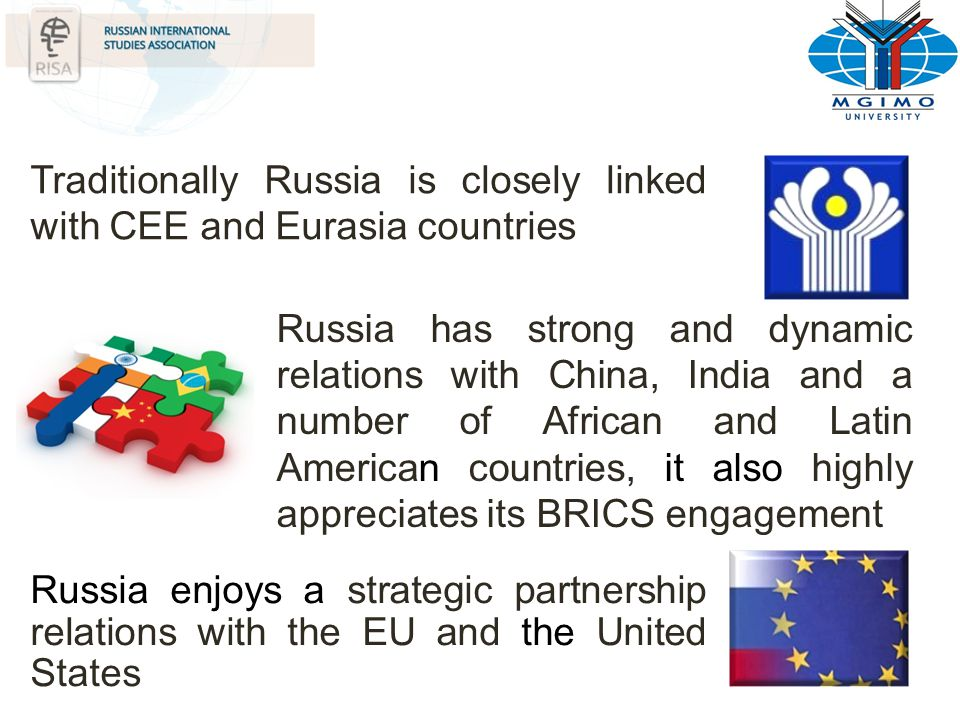 Traditionally Russia is closely linked with CEE and Eurasia countries Russia enjoys a strategic partnership relations with the EU and the United State