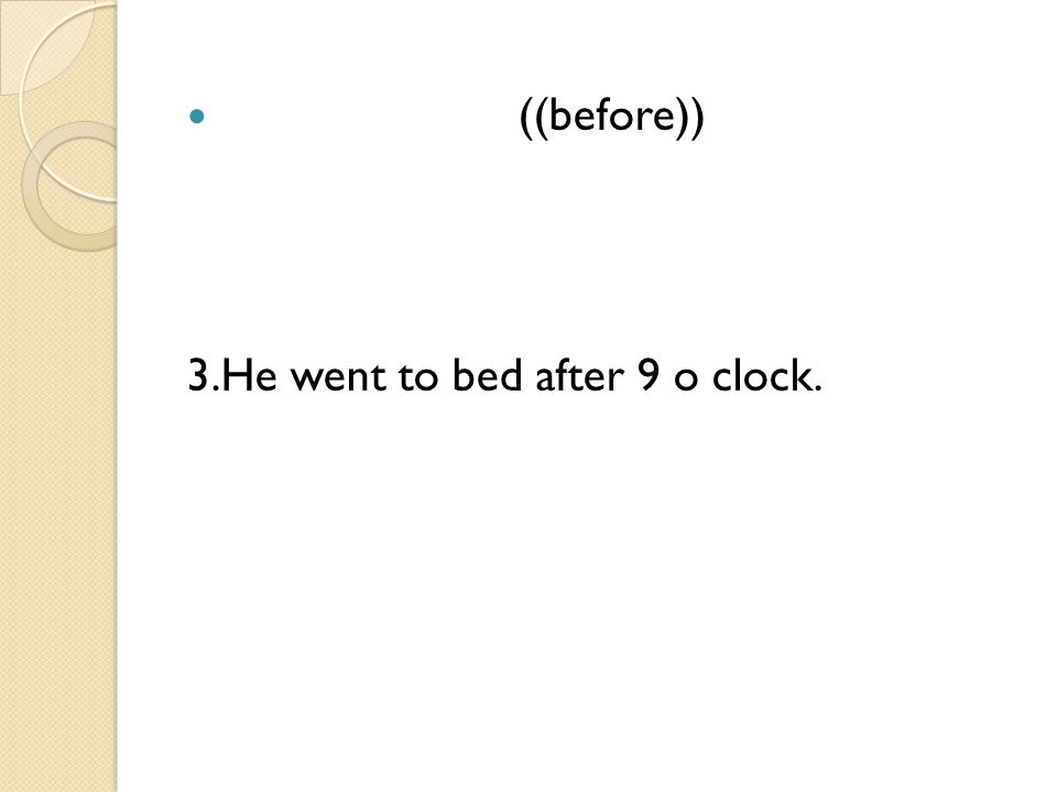 ((before)) 3.He went to bed after 9 o clock.